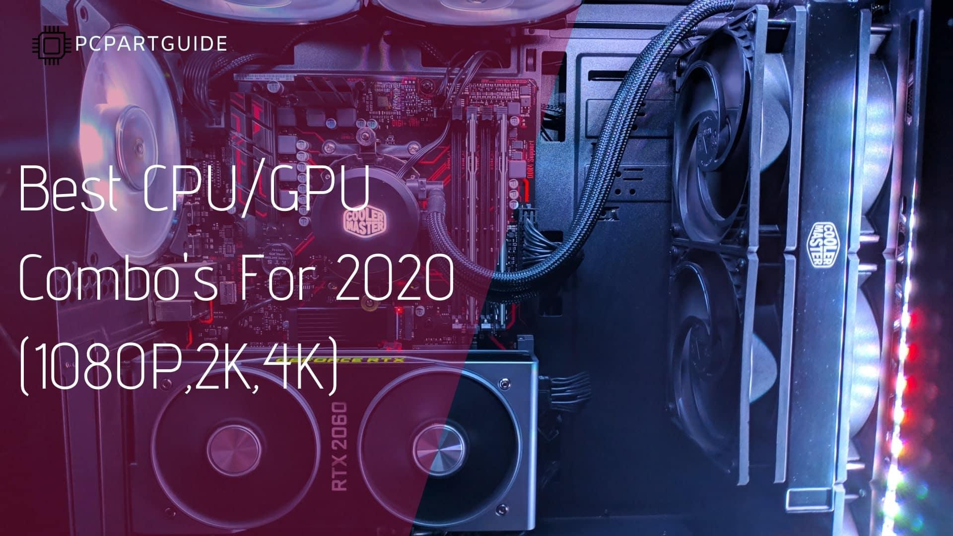 Best CPU/GPU Combos (1080P,2K,4K) 2021