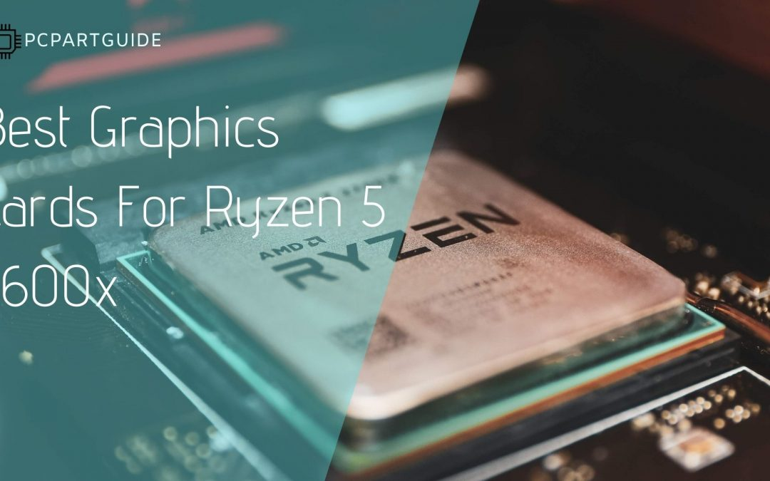 5 Best Graphics Cards For Ryzen 5 5600x