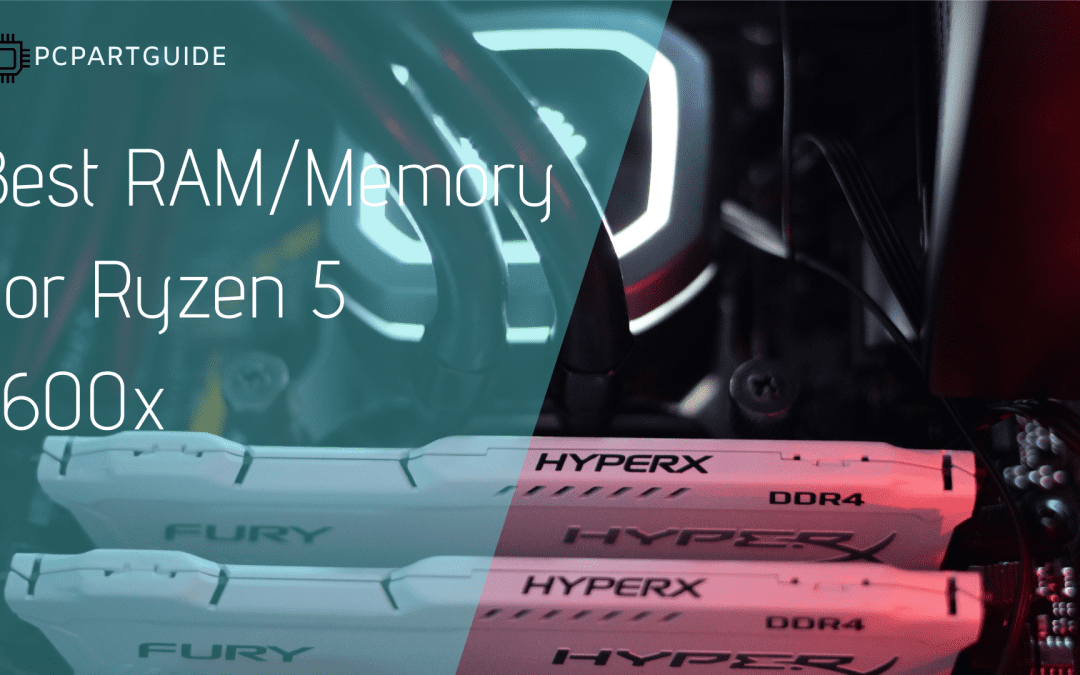 5 Best RAM/Memory Choices For Ryzen 5 5600x